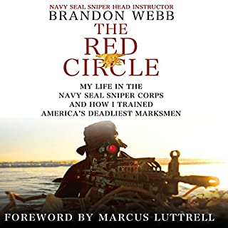 The Red Circle: My Life in the Navy SEAL Sniper Corps and How I Trained America's Deadliest Marksmen                   By:                                                                                                                                 Brandon Webb,                                                                                        John David Mann                               Narrated by:                                                                                                                                 Jon Bailey                      Length: 12 hrs and 40 mins     2,935 ratings     Overall 4.7