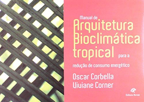 Manual de Arquitetura Bioclimática Tropical. Para a Redução de Consumo Energético