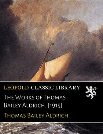 The Works of Thomas Bailey Aldrich. [1915]