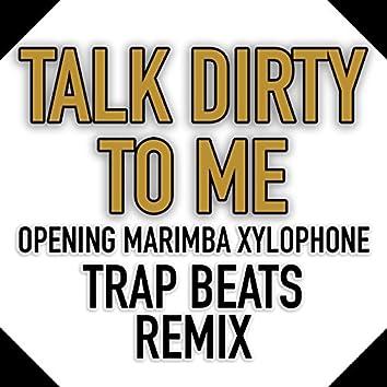 Talk Dirty to Me (Opening Marimba Xylophone Trap Beats Remix)