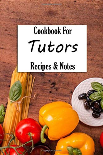 For Tutors, Blank Cookbook Recipes & Notes: Recipe Journal Book Organizer For Family Cookbook, Kids, Men, Woman. Write in your favorite ... (Personalized Recipe Book Diary)