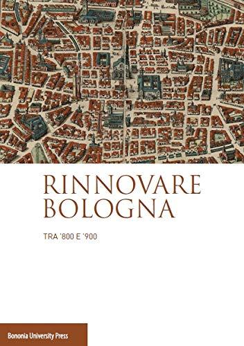 Rinnovare Bologna tra '800 e '900
