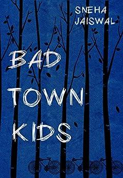 Bad Town Kids by [Sneha Jaiswal]