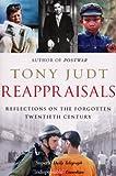 Reappraisals: Reflections on the Forgotten Twentieth Century