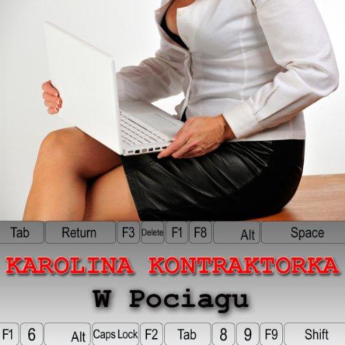 Karolina Kontraktorka: W Pociagu [On a Train] audiobook cover art