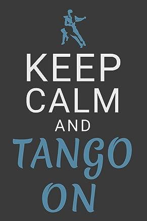 Keep Calm and Tango On: Dance Journal Ballroom Dancing Lined Notebook
