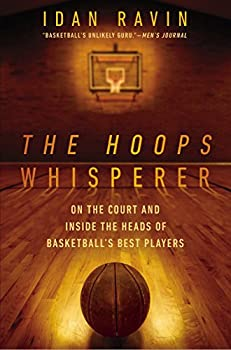 The Hoops Whisperer  On the Court and Inside the Heads of Basketball s Best Players