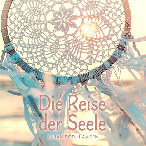 Die Reise der Seele                   Autor:                                                                                                                                 Kilian Bodhi Ameen                               Sprecher:                                                                                                                                 Kilian Bodhi Ameen                      Spieldauer: 58 Min.     Noch nicht bewertet     Gesamt 0,0