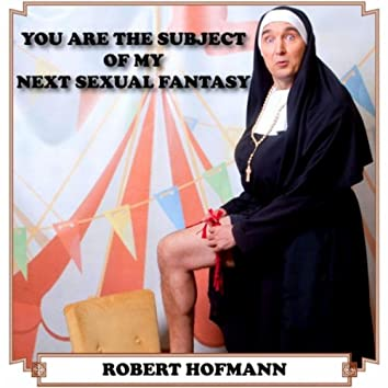 You Are the Subject of My Next Sexual Fantasy
