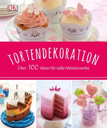 Tortendekoration: Über 100 Ideen für süße Meisterwerke