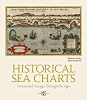Historical Sea Charts : Visions and Voyages Through the Ages