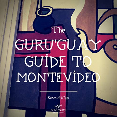 Guru'Guay Guide to Montevideo Audiobook By Karen A Higgs cover art