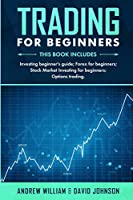 Trading For Beginners: This book includes: Investing Beginner's Guide; Forex for Beginners; Stock Market Investing for Beginners; Options Trading.