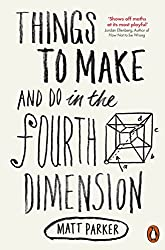 Cover of Things to Make and Do in the Fourth Dimension by Matt Parker