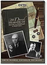 HE DARED SPEAK THE TRUTH -DIETRICH VON HILDEBRAND VS ADOLF HITLER:AN EWTN 4-DISC DVD