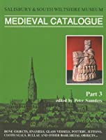 Salisbury Museum Medieval Catalogue: Bone Objects, Enamels, Glass Vessels, Pottery, Jettons, Cloth Seals, Bullae and Other Base Metal Objects