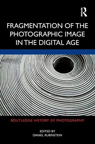 Fragmentation of the Photographic Image in the Digital Age (Routledge History of Photography) (English Edition)