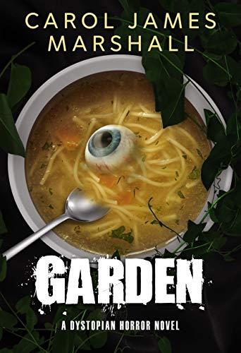 Garden : A Dystopian Horror Novel by [Carol James  Marshall ]