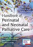 Handbook of Perinatal and Neonatal Palliative Care: A Guide for Nurses, Physicians, and Other Health Professionals