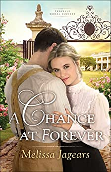 A Chance at Forever (Teaville Moral Society Book #3) by [Melissa Jagears]