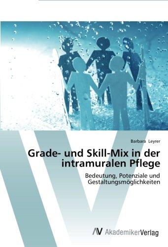 Grade- und Skill-Mix in der intramuralen Pflege: Bedeutung, Potenziale und Gestaltungsmöglichkeiten