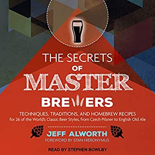 The Secrets of Master Brewers     Techniques, Traditions, and Homebrew Recipes for 26 of the World's Classic Beer Styles, from Czech Pilsner to English Old Ale              By:                                                                                                                                 Jeff Alworth,                                                                                        Stan Hieronymus                               Narrated by:                                                                                                                                 Stephen Bowlby                      Length: 10 hrs and 28 mins     5 ratings     Overall 3.8