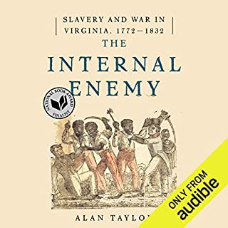 The Internal Enemy     Slavery and War in Virginia, 1772-1832              By:                                                                                                                                 Alan Taylor                               Narrated by:                                                                                                                                 Bronson Pinchot                      Length: 15 hrs and 27 mins     301 ratings     Overall 4.2