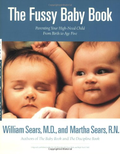 The Fussy Baby Book: Parenting Your High-Need Child From Birth to Age Five