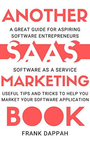 Another SaaS ( Software-as-a-service) Marketing Book : USEFUL TIPS AND TRICKS TO HELP YOU MARKET YOUR SOFTWARE APPLICATION (English Edition)