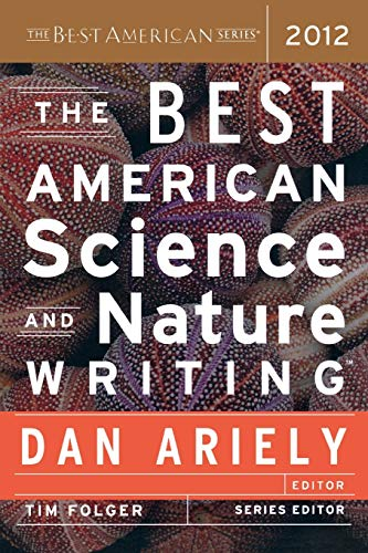 Compare Textbook Prices for The Best American Science and Nature Writing 2012 The Best American Series ® 2012 ed. Edition ISBN 9780547799537 by Ariely, Dan,Folger, Tim