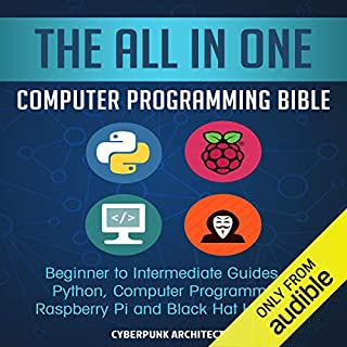 The All In One Computer Programming Bible     Beginner to Intermediate Guides on Python, Computer Programming, Raspberry Pi and Black Hat Hacking!              By:                                                                                                                                 Cyber Punk Architects                               Narrated by:                                                                                                                                 Cole Waterson                      Length: 5 hrs and 34 mins     40 ratings     Overall 4.2