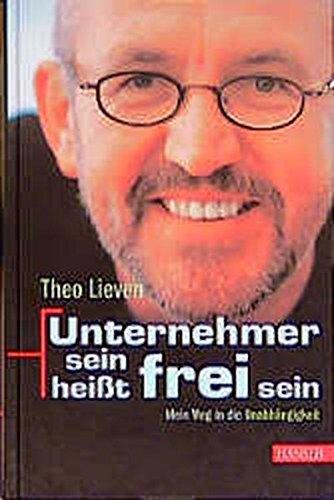 Lieven Theo, Unternehmer sein heißt frei sein