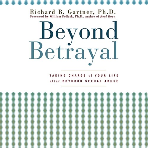 Beyond Betrayal: Taking Charge of Your Life after Boyhood Sexual Abuse cover art