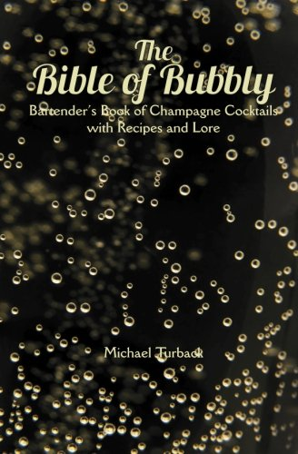 The Bible of Bubbly: Bartender's Book of Champagne Cocktails with Recipes and Lore
