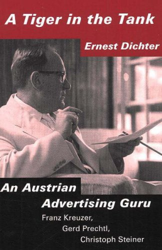 A Tiger in the Tank: Ernest Dichter: An Austrian Advertising Guru (Studies in Austrian Literature, Culture, and Thought)