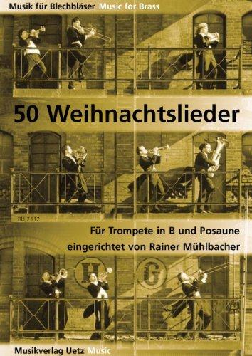 50 Weihnachtslieder für Trompete in B und Posaune / 50 Christmas Songs For Trumpet and Trombone (Spielpartitur) (Musik für Blechbläser)