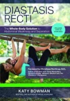 Diastasis Recti: The Whole-Body Solution to Abdominal Weakness and Separation by Katy Bowman(2016-03-30)