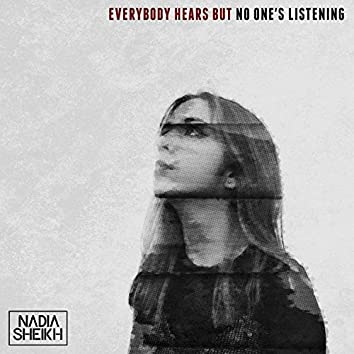 Everybody Hears but No One's Listening