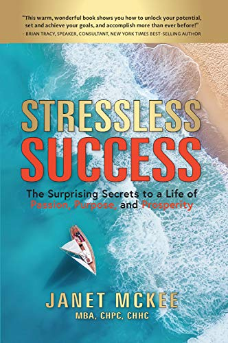 Stressless Success: The Surprising Secrets to a Life of Passion, Purpose, and Prosperity by [Janet McKee]