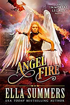 Angel Fire (Immortal Legacy Book 1) by [Ella Summers]
