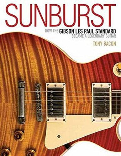 Sunburst: How The Gibson Les Paul Standard Became A Legendary Guitar [Lingua inglese]