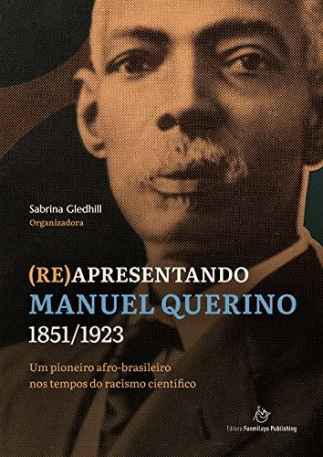 (Re)apresentando Manuel Querino - 1851/1923: um pioneiro afro-brasileiro nos tempos do racismo científico