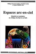 Espaces arc-en-ciel - Identités et Territoires en Afrique du Sud et en Inde de Philippe Gervais-Lambony