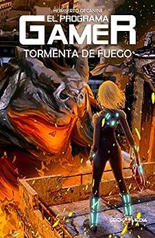 El Programa GAMER: Tormenta de Fuego (Spanish Edition) by [Humberto Decanini, Ariel Leviel, Edmundo Zárate]