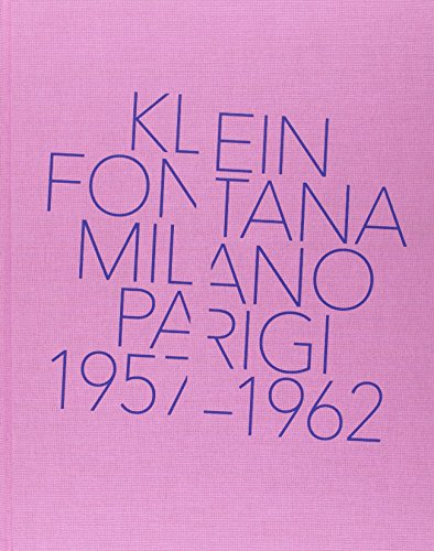 Klein, Fontana. Milano-Parigi (1957-1962). Catalogo della mostra (Milano 16 ottobre 2014-15 marzo 2015). Ediz. illustrata