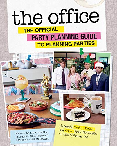 The Office: The Official Party Planning Committee Guide to Planning Parties: Authentic Parties, Recipes, and Pranks from the Dundies to Kevin's Famous Chili