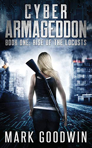 Rise of the Locusts: A Post-Apocalyptic Techno-Thriller (Cyber Armageddon)