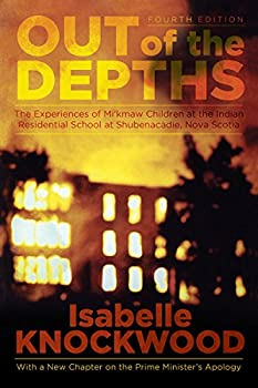 Out of the Depths 4th Edition  Experiences of Mi'kmaw Children at the Indian Residential School at Shubenacadie Nova Scotia