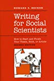 Writing for Social Scientists: How to Start and Finish Your Thesis, Book, or Article: Second Edition (Chicago Guides to Writing, Editing and Publishing (CHUP))