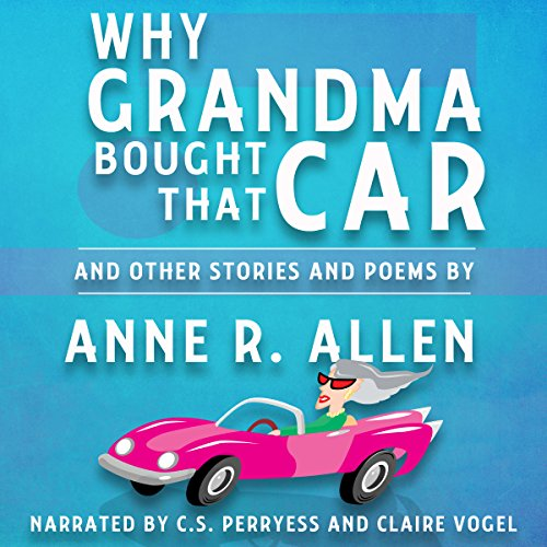 Why Grandma Bought That Car... and Other Stories and Poems audiobook cover art